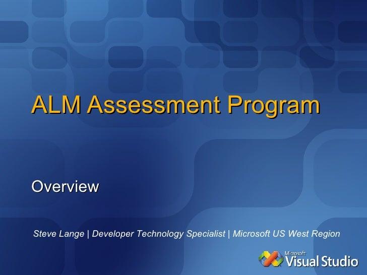 ALM Assessment Program Overview Steve Lange | Developer Technology Specialist | Microsoft US West Region
