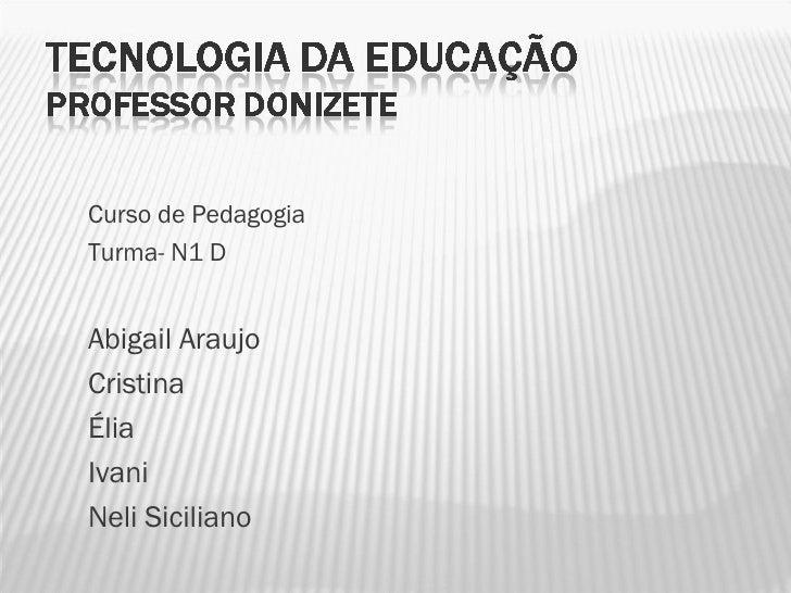 Curso de Pedagogia  Turma- N1 D Abigail Araujo Cristina Élia Ivani Neli Siciliano