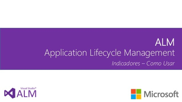 ALM  Application Lifecycle Management  Indicadores – Como Usar