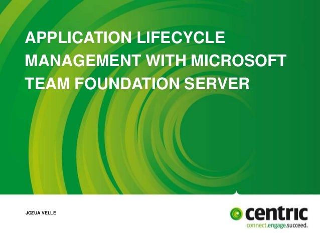 APPLICATION LIFECYCLE  MANAGEMENT WITH MICROSOFT  TEAM FOUNDATION SERVER  JOZUA VELLE