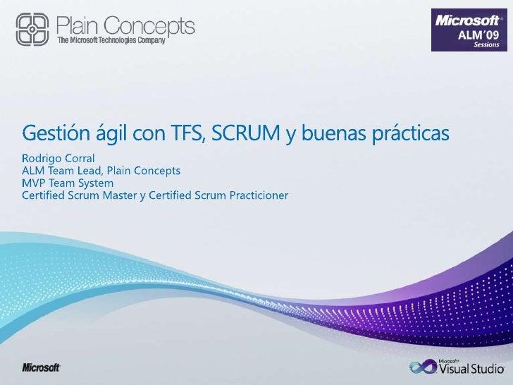Gestión ágil con TFS, SCRUM y buenas prácticas<br />Rodrigo Corral<br />ALM Team Lead, Plain Concepts<br />MVP Team System...