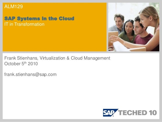 ALM129 SAP Systems in the Cloud IT in Transformation Frank Stienhans, Virtualization & Cloud Management October 5th 2010 f...