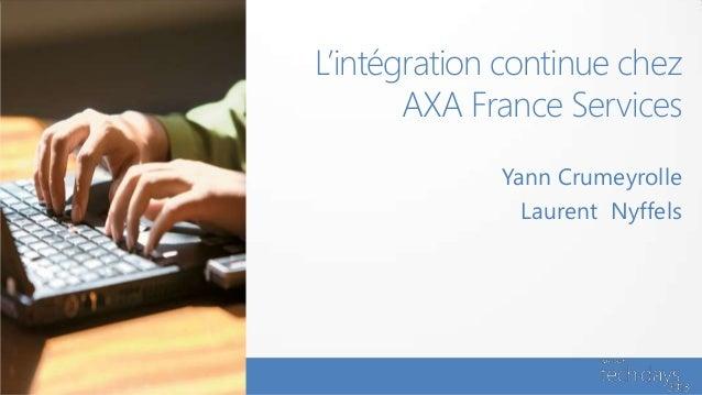 L'intégration continue chez       AXA France Services             Yann Crumeyrolle               Laurent Nyffels