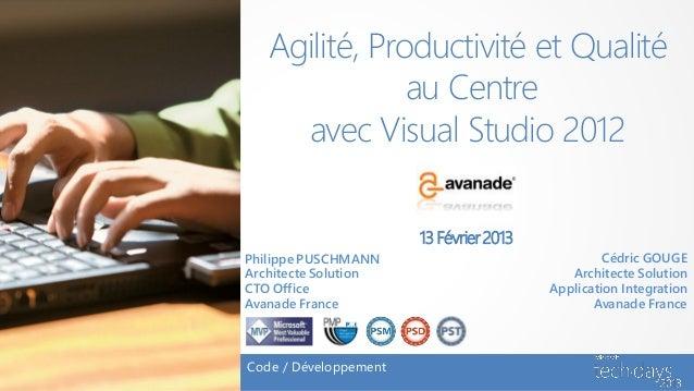 Agilité, Productivité et Qualité               au Centre     avec Visual Studio 2012                       13 Février 2013...