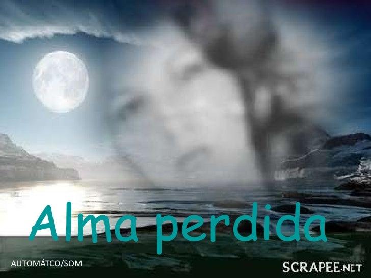 Alma perdidaAUTOMÁTCO/SOM