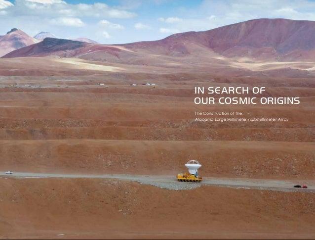 OUR COSMIC ORIGINS                                                Atacama Large Millimeter / submillimeter Array          ...