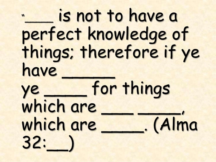 """is not to have a""""_____perfect knowledge ofthings; therefore if yehave _____ye ____ for thingswhich are ___ ____,which are ..."""
