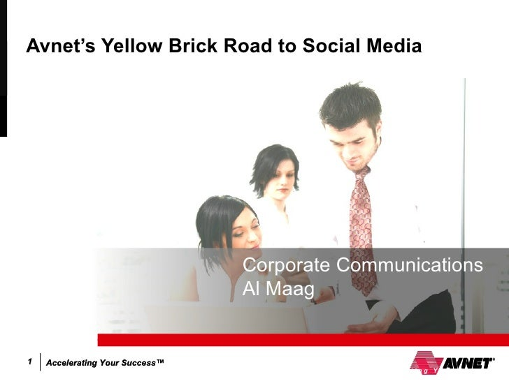 Avnet's Yellow Brick Road to Social Media Corporate Communications Al Maag