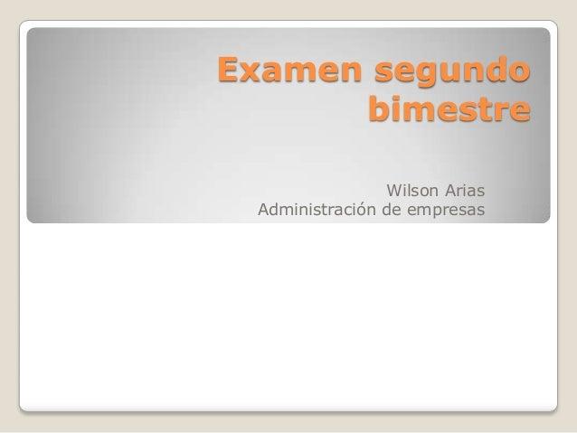 Examen segundo bimestre Wilson Arias Administración de empresas