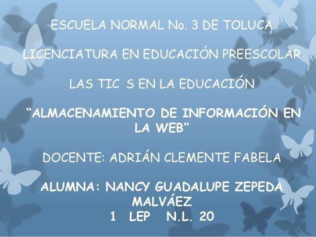 """ESCUELA NORMAL No. 3 DE TOLUCALICENCIATURA EN EDUCACIÓN PREESCOLAR      LAS TIC S EN LA EDUCACIÓN""""ALMACENAMIENTO DE INFORM..."""