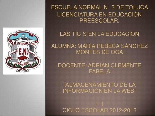 ESCUELA NORMAL N 3 DE TOLUCA  LICENCIATURA EN EDUCACIÓN         PREESCOLAR.  LAS TIC S EN LA EDUCACIONALUMNA: MARÍA REBECA...