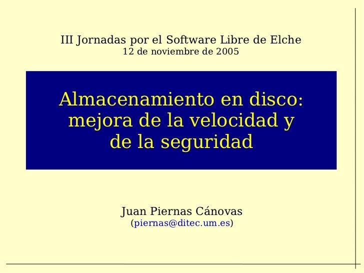 III Jornadas por el Software Libre de Elche           12 de noviembre de 2005Almacenamiento en disco: mejora de la velocid...