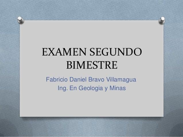 EXAMEN SEGUNDO BIMESTRE Fabricio Daniel Bravo Villamagua Ing. En Geologia y Minas