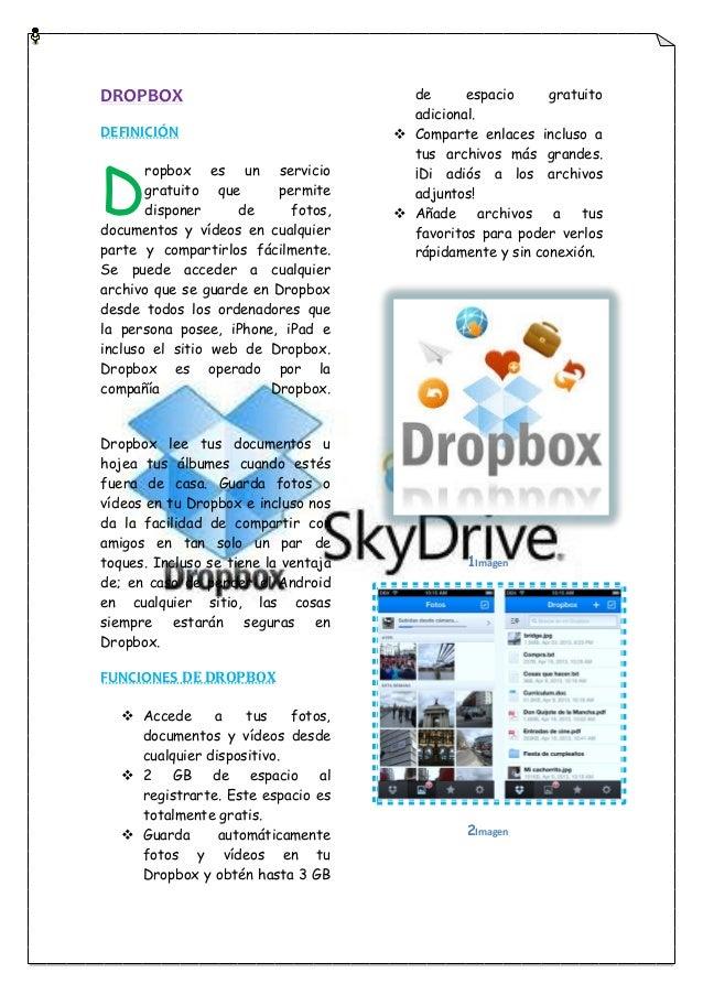 DROPBOXDEFINICIÓNropbox es un serviciogratuito que permitedisponer de fotos,documentos y vídeos en cualquierparte y compar...