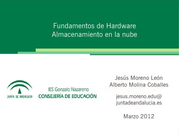 Fundamentos de HardwareAlmacenamiento en la nube                  Jesús Moreno León                Alberto Molina Coballes...