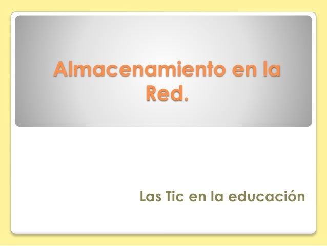 Almacenamiento en la  Red.  Las Tic en la educación
