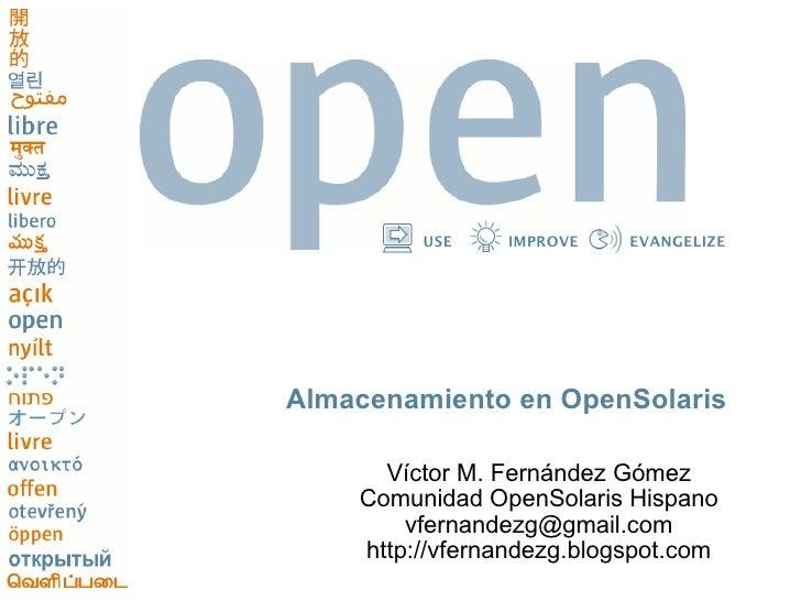 USE    IMPROVE    EVANGELIZE     Almacenamiento en OpenSolaris        Víctor M. Fernández Gómez     Comunidad OpenSolaris ...