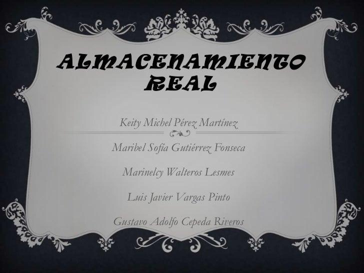 ALMACENAMIENTO REAL<br />Keity Michel Pérez Martínez<br />Maribel Sofía Gutiérrez Fonseca<br />Marinelcy Walteros Lesmes<b...