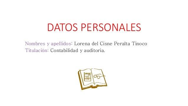 DATOS PERSONALES Nombres y apellidos: Lorena del Cisne Peralta Tinoco Titulación: Contabilidad y auditoria.