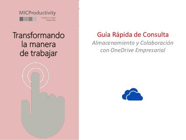 Almacenamiento y colaboración con OneDrive Empresarial Guía de consulta rápida Transformando la manera de trabajar Guía Rá...