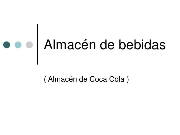 Almacén de bebidas  ( Almacén de Coca Cola )