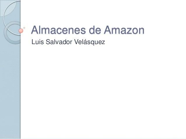 Almacenes de Amazon Luis Salvador Velásquez