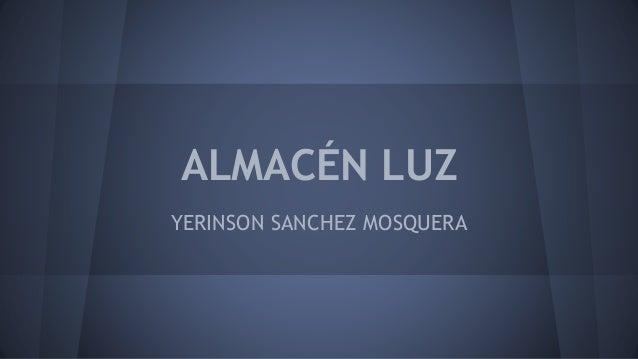 ALMACÉN LUZ YERINSON SANCHEZ MOSQUERA