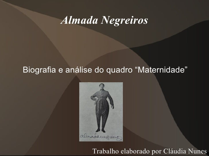 """Almada Negreiros    Biografia e análise do quadro """"Maternidade""""                       Trabalho elaborado por Cláudia Nunes"""
