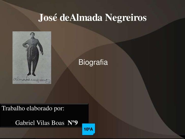 José deAlmada Negreiros                                  Biografia     Trabalho elaborado por:      Gabriel Vilas Boas Nº...