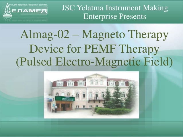 JSC Yelatma Instrument Making Enterprise Presents Almag-02 – Magneto Therapy Device for PEMF Therapy (Pulsed Electro-Magne...