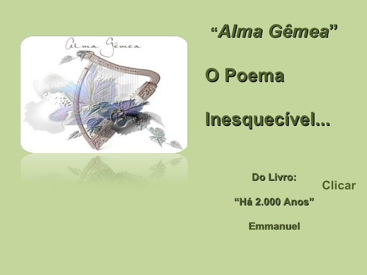 """"""" Alma Gêmea """" O Poema Inesquecível... Do Livro: """" Há 2.000 Anos"""" Emmanuel Clicar"""