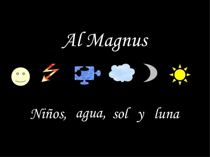 Al Magnus agua,  y  luna sol Niños,