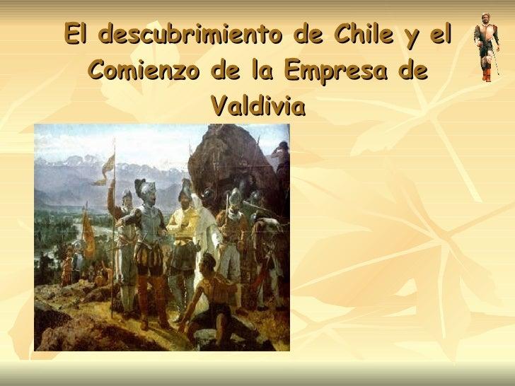 El descubrimiento de Chile y el Comienzo de la Empresa de Valdivia