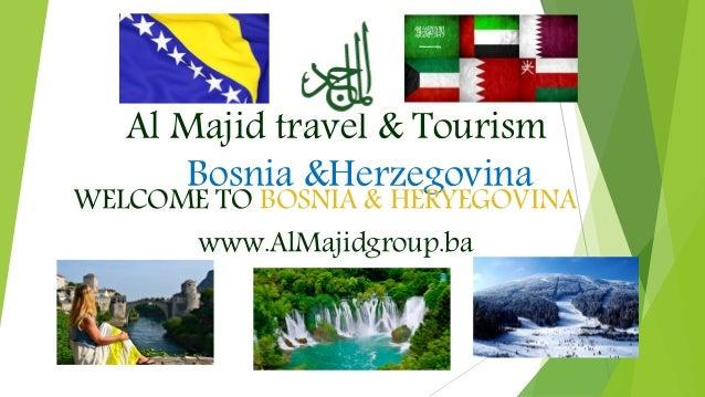 Al Majid travel & Tourism Bosnia &Herzegovina WELCOME TO BOSNIA & HERYEGOVINA www.AlMajidgroup.ba