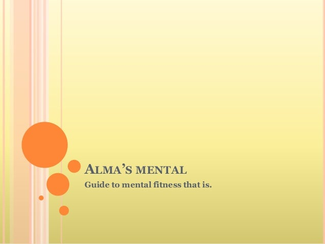 ALMA'S MENTAL Guide to mental fitness that is.