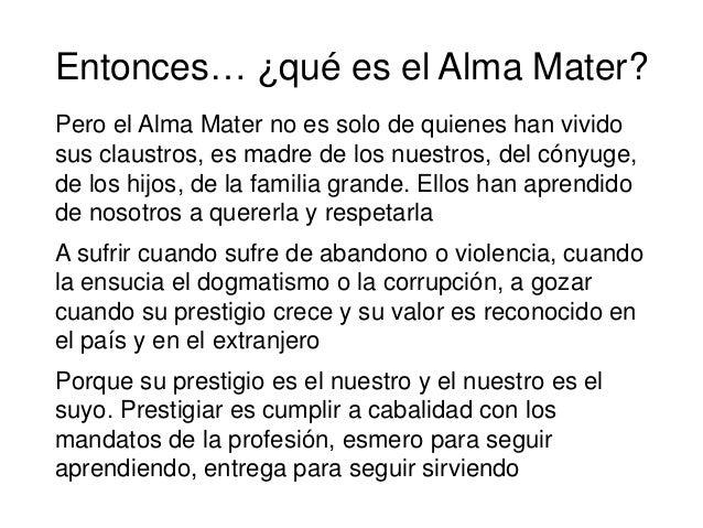Pero el Alma Mater no es solo de quienes han vivido sus claustros, es madre de los nuestros, del cónyuge, de los hijos, de...