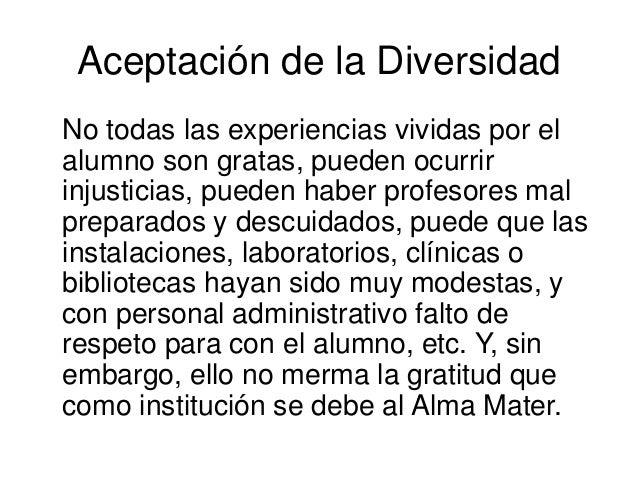 Aceptación de la Diversidad No todas las experiencias vividas por el alumno son gratas, pueden ocurrir injusticias, pueden...