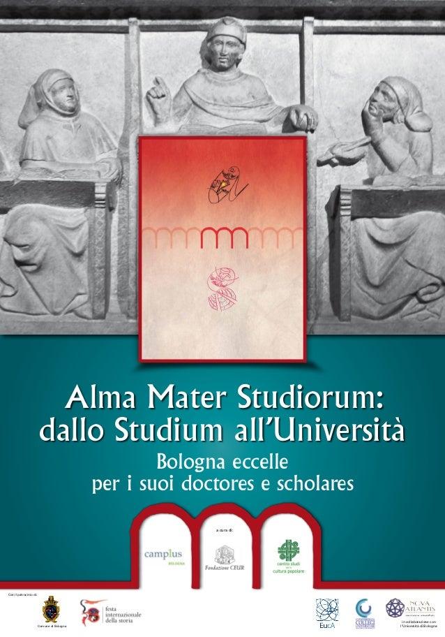 Alma Mater Studiorum: dallo Studium all'Università Bologna eccelle per i suoi doctores e scholares a cura di:  Con il patr...