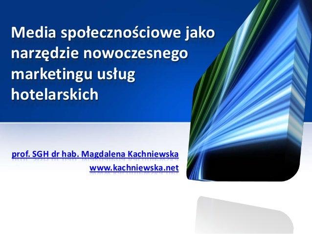 Media społecznościowe jakonarzędzie nowoczesnegomarketingu usłughotelarskichprof. SGH dr hab. Magdalena Kachniewska       ...