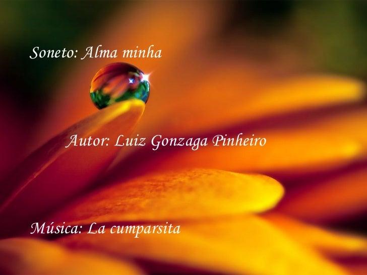 Soneto: Alma minha     Autor: Luiz Gonzaga PinheiroMúsica: La cumparsita