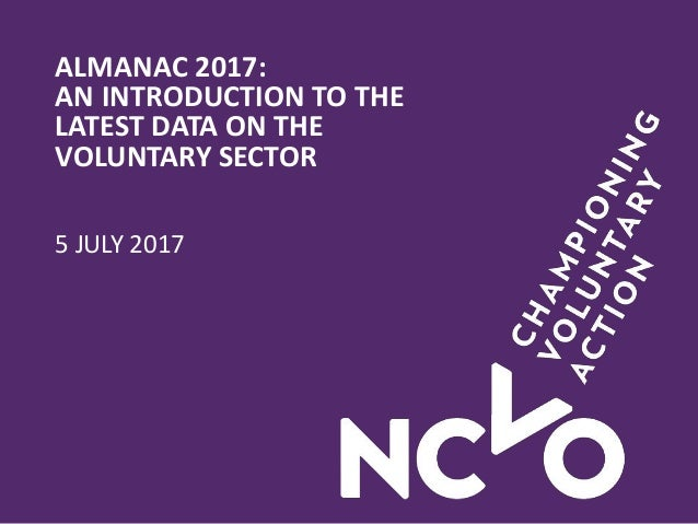 ALMANAC 2017: AN INTRODUCTION TO THE LATEST DATA ON THE VOLUNTARY SECTOR 5 JULY 2017