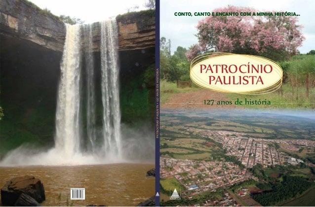 PATROCÍNIO PAULISTA 127 anos de história PATROCÍNIOPAULISTA•127ANOSDEHISTÓRIA CONTO, CANTO E ENCANTO COM A MINHA HISTÓRIA....