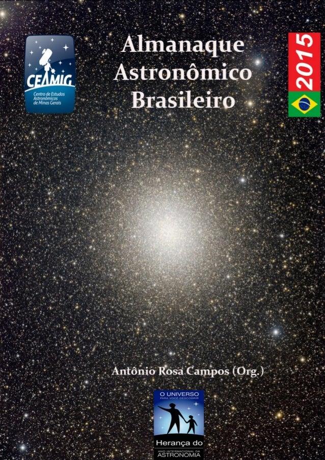 - 2 -  ALMANAQUE  ASTRONÔMICO  BRASILEIRO  2015  Capa: NGC 5139 – Aglomerado Globular Omega Centauri de Luiz Henrique Ducz...