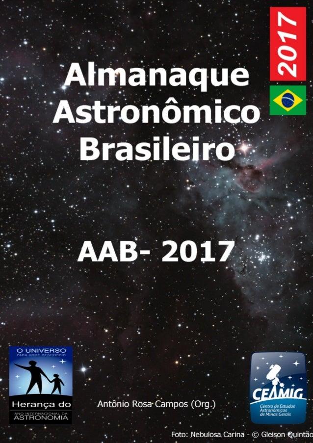 - 2 - AALLMMAANNAAQQUUEE AASSTTRROONNÔÔMMIICCOO BBRRAASSIILLEEIIRROO 22001177 Dezembro - 2016 Capa: Nebulosa Carina obtida...