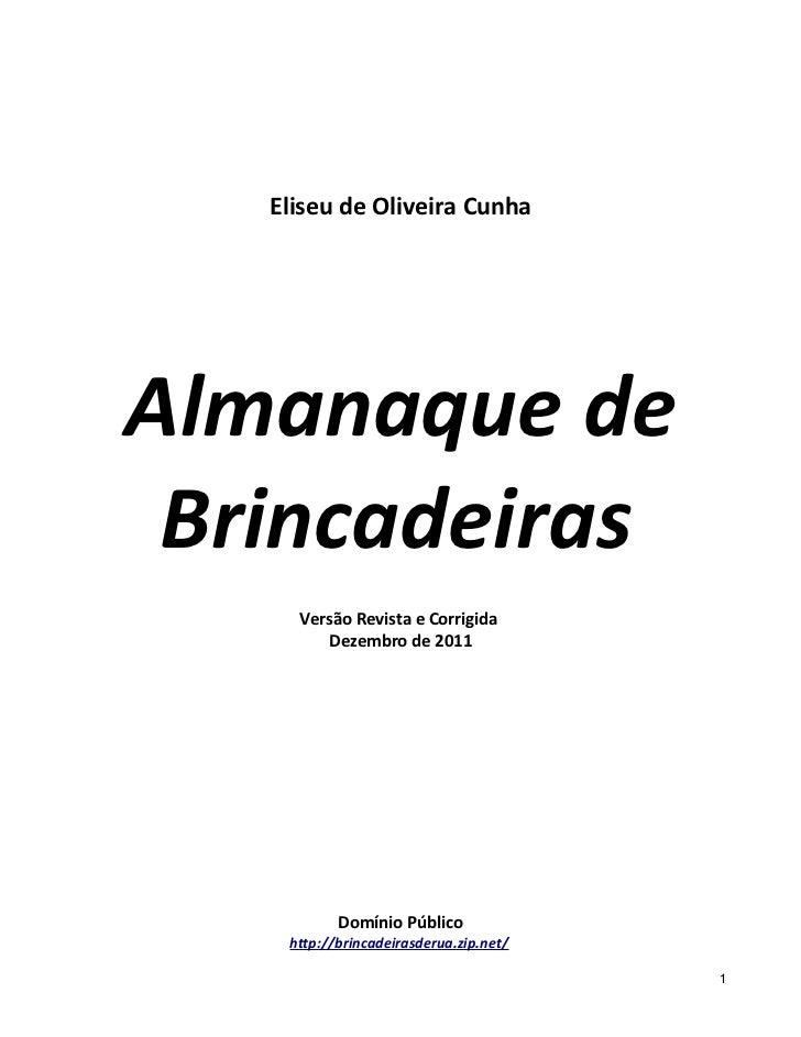 Eliseu de Oliveira CunhaAlmanaque de Brincadeiras     Versão Revista e Corrigida         Dezembro de 2011           Domíni...