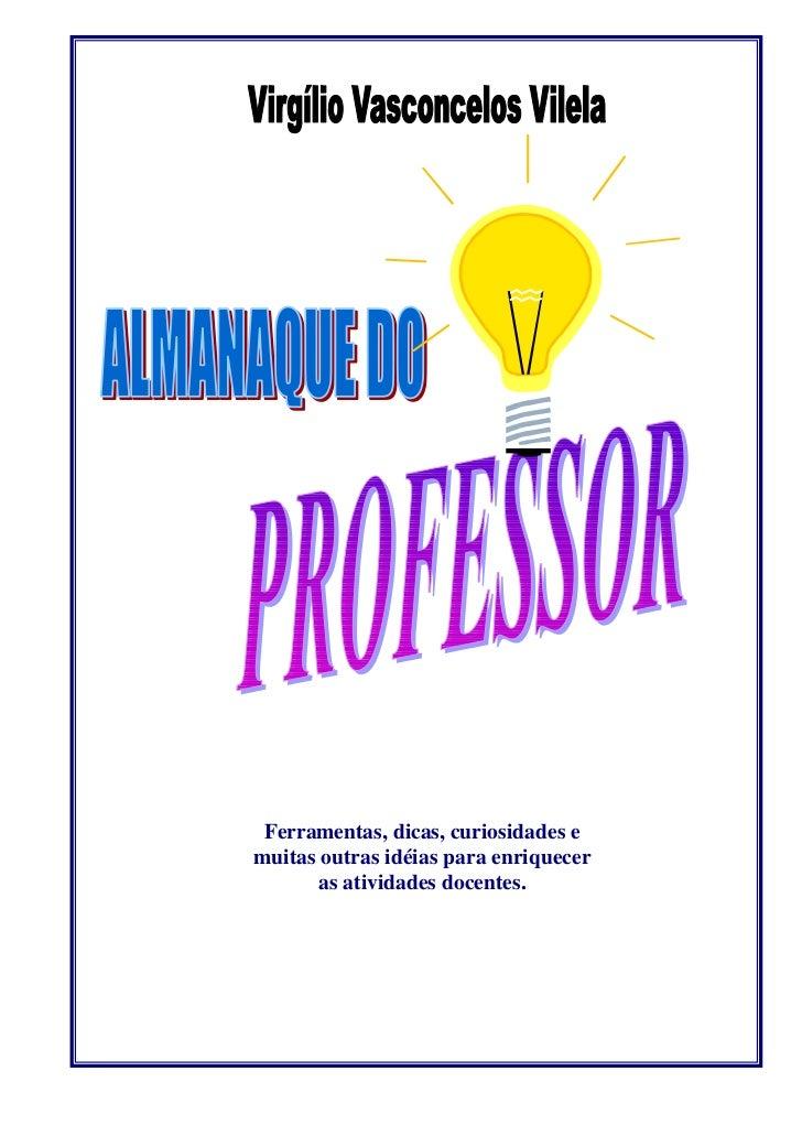 ALMANAQUE   DOPROFESSOR  Ferramentas, dicas, curiosidades e muitas outras idéias para enriquecer        as atividades doce...