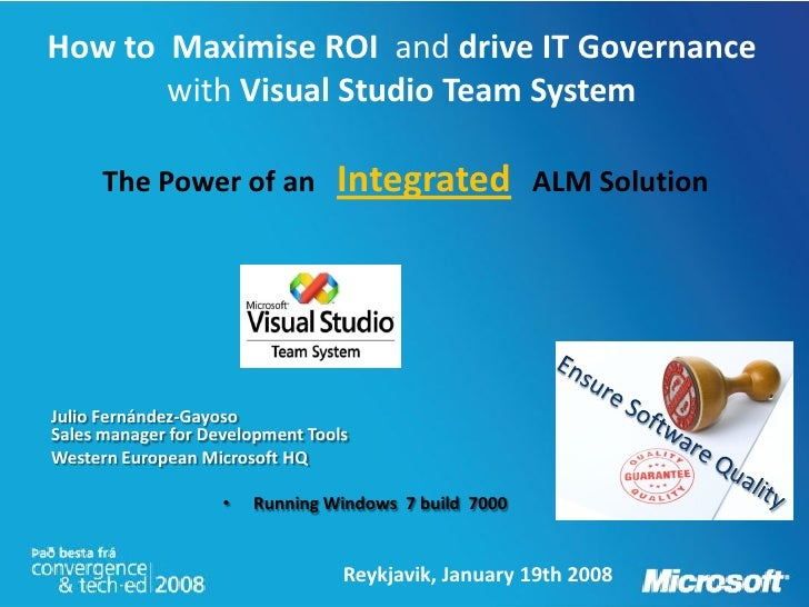 How to Maximise ROI and drive IT Governance        with Visual Studio Team System        The Power of an            Integr...