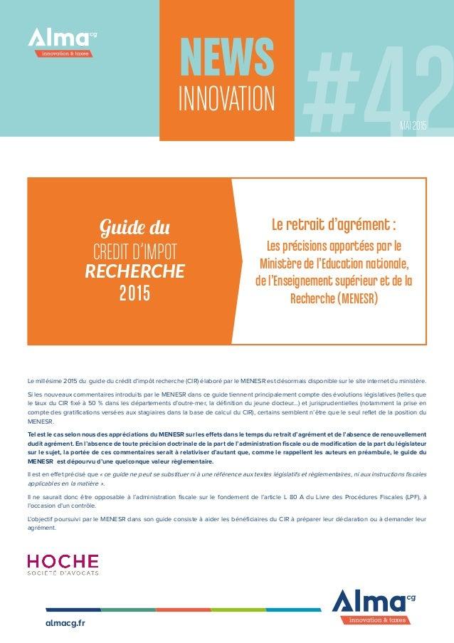 NEWS INNOVATION Guide du CREDIT D'IMPOT RECHERCHE 2015 Le retrait d'agrément : Les précisions apportées par le Ministère d...