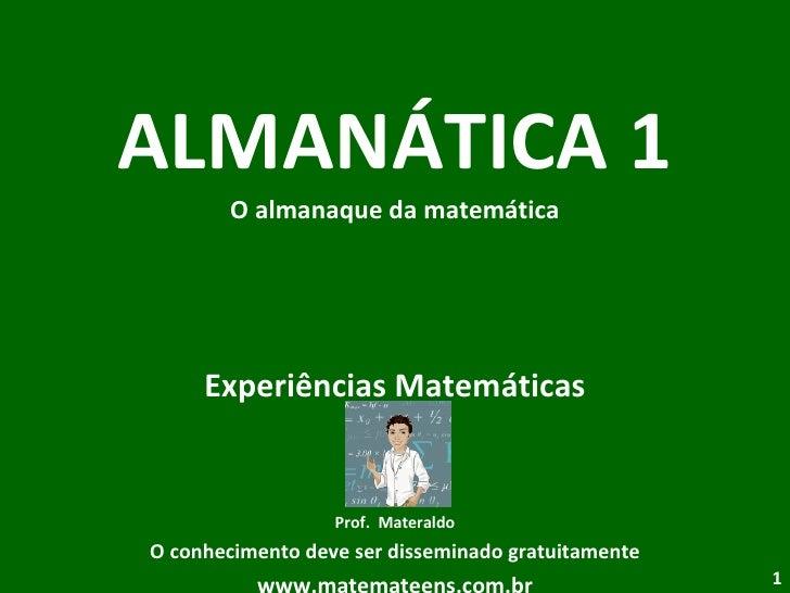 ALMANÁTICA 1 O almanaque da matemática Experiências Matemáticas Prof.  Materaldo O conhecimento deve ser disseminado gratu...
