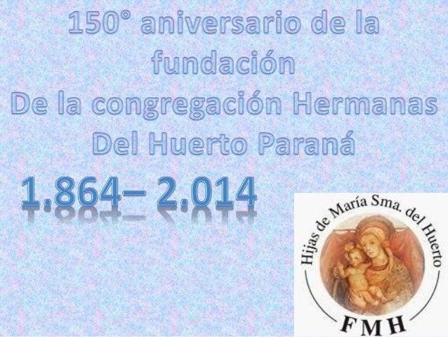 140º Aniversario del Colegio del Huerto en Paraná y los 175 años que San Antonio María Gianelli fundara la Congregación en...